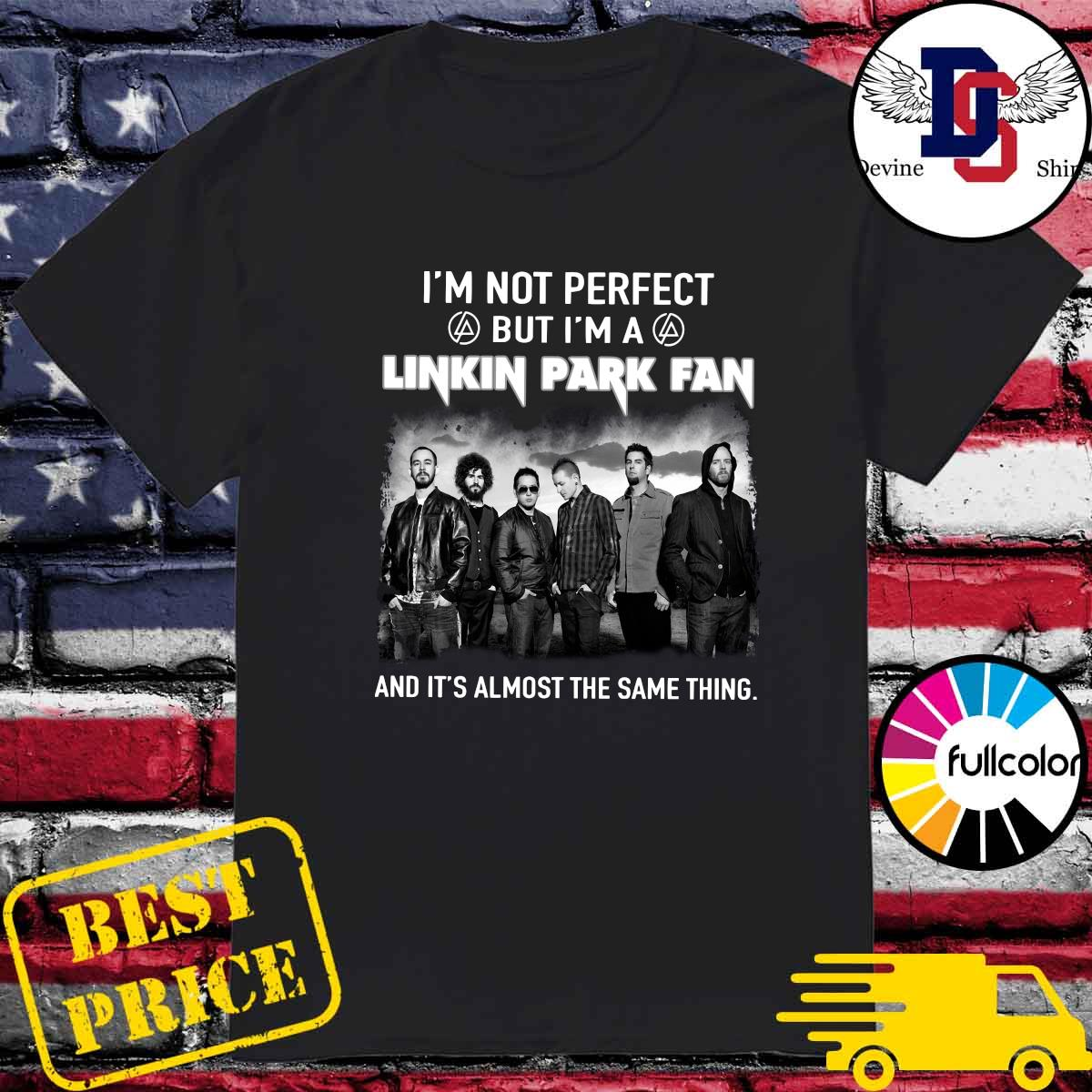 I'm Not Perfect But I'm Linkin Park Fan And It's Almost The Same Thing Shirt