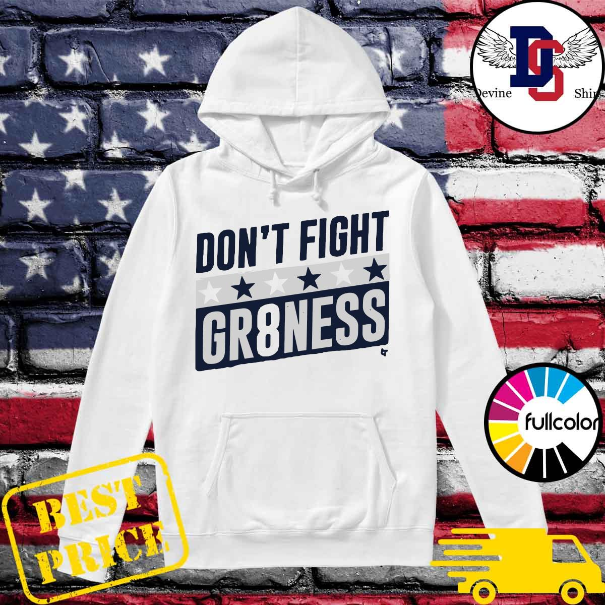 Official DON'T FIGHT GR8NESS SHIRT Hoodie