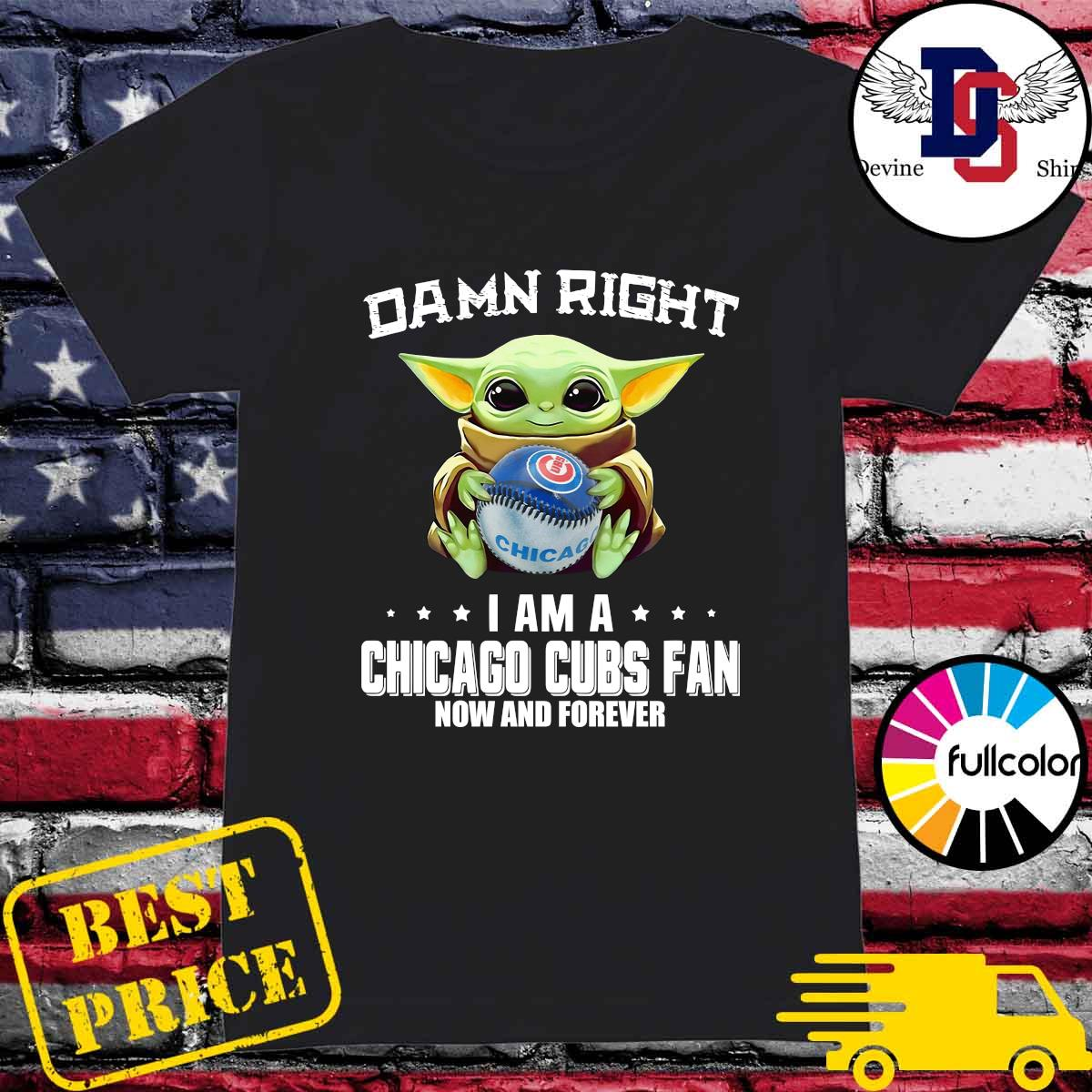 Baby Yoda Hug Chicago Cubs Damn Right I Am A Cubs Baseball Team Fan Now And Forever Shirt Ladies