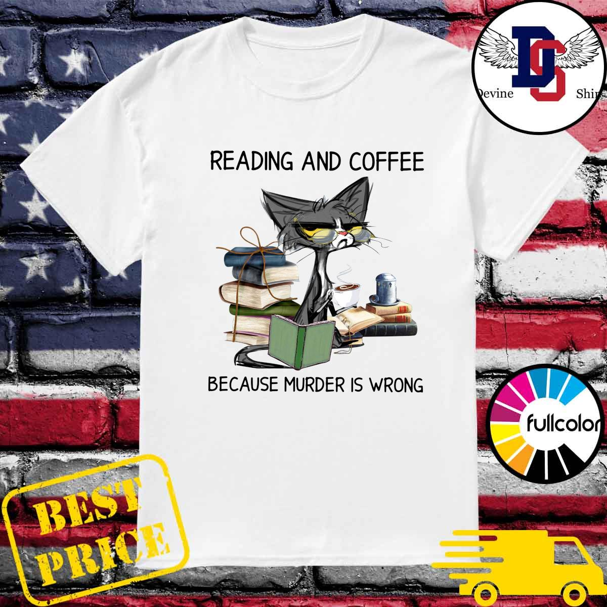 Black Cat Reading Book And Drink Coffee Because Murder Is Wrong Shirt