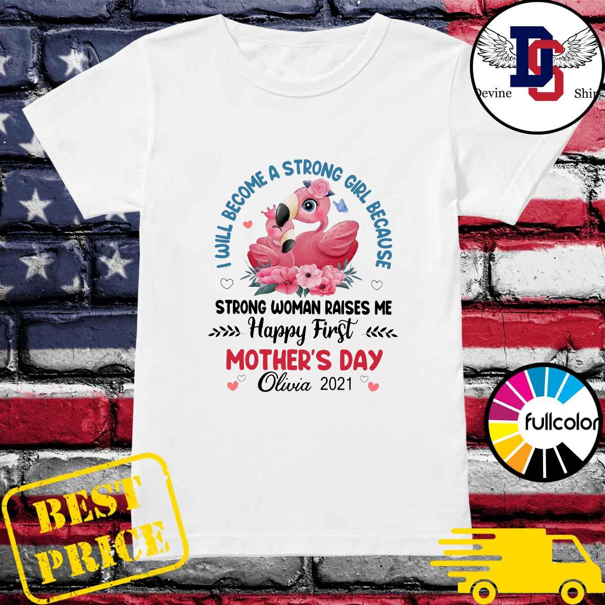 Flamingo I Will Become A Strong Girl Because Strong Woman Raised Me Happy First Mothers Day Shirt Ladies