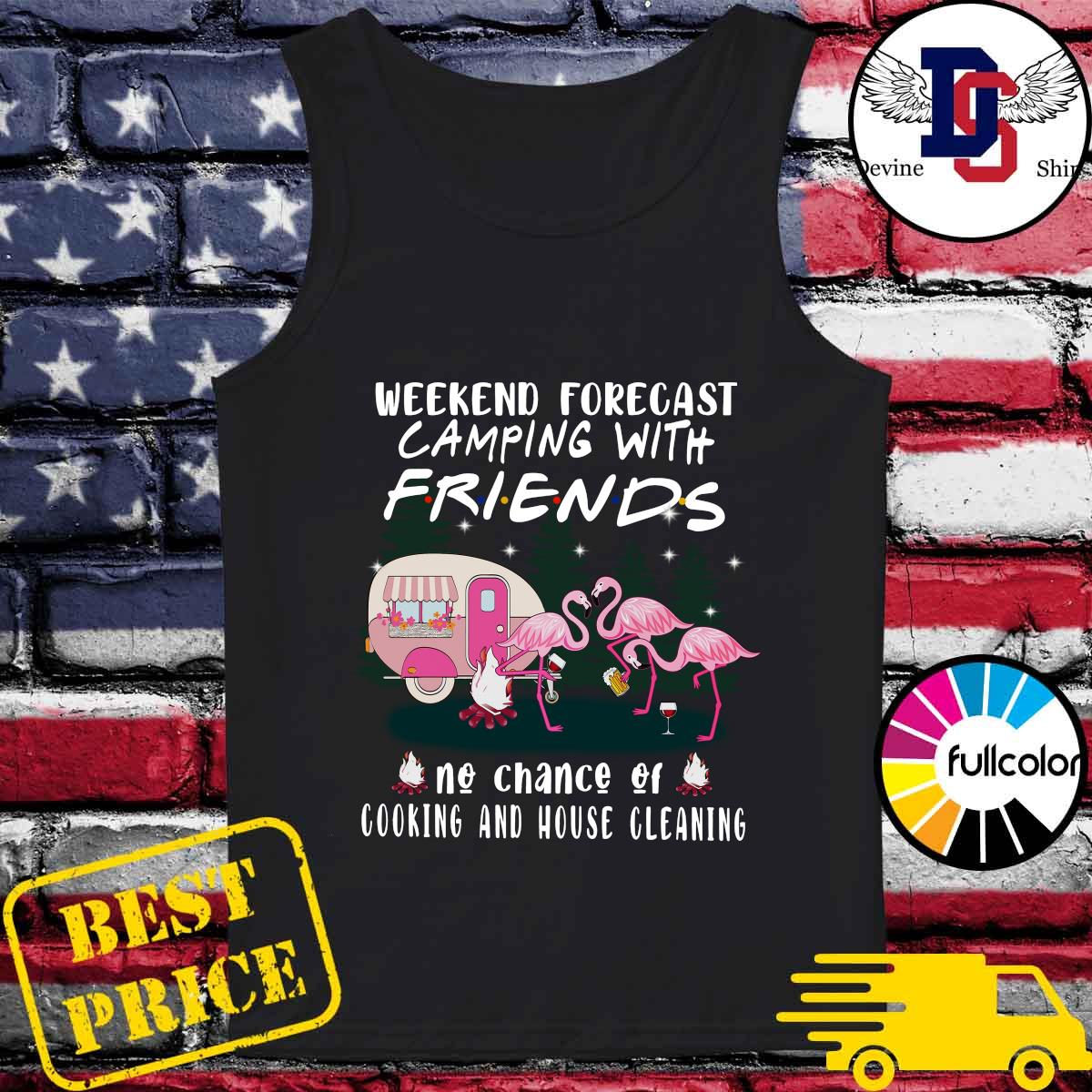 Flamingo Weekend Forecast Camping With Friends No Chance Of Cooking And House Cleaning Shirt Tank-top