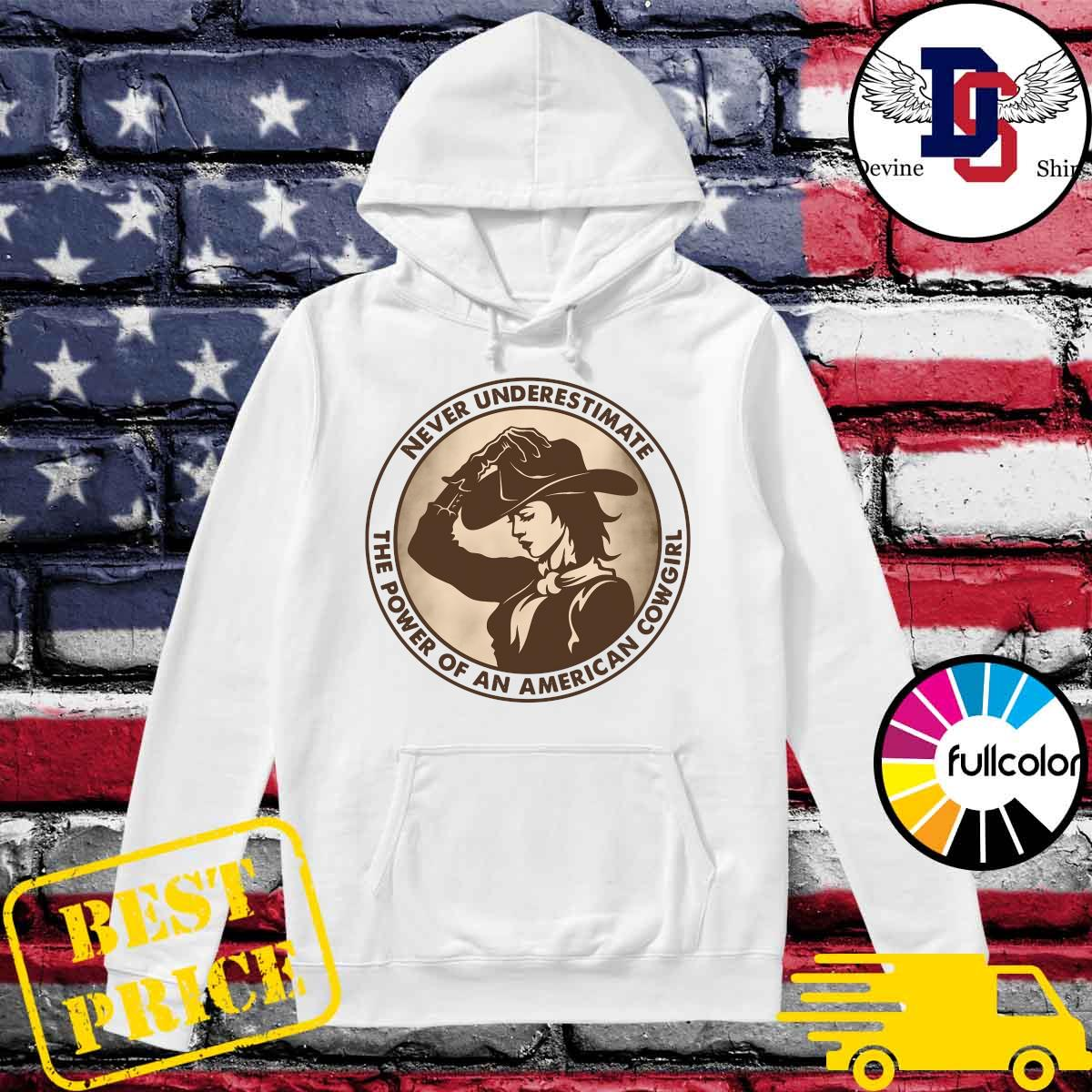 Never Underestimate The Power Of An American Cowgirl Shirt Hoodie