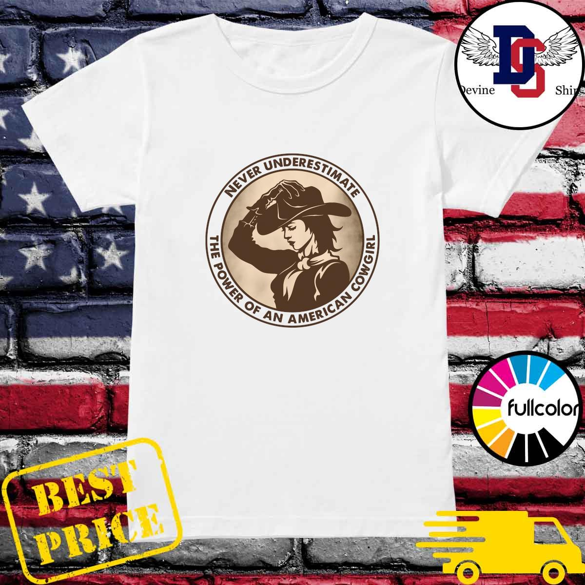 Never Underestimate The Power Of An American Cowgirl Shirt Ladies