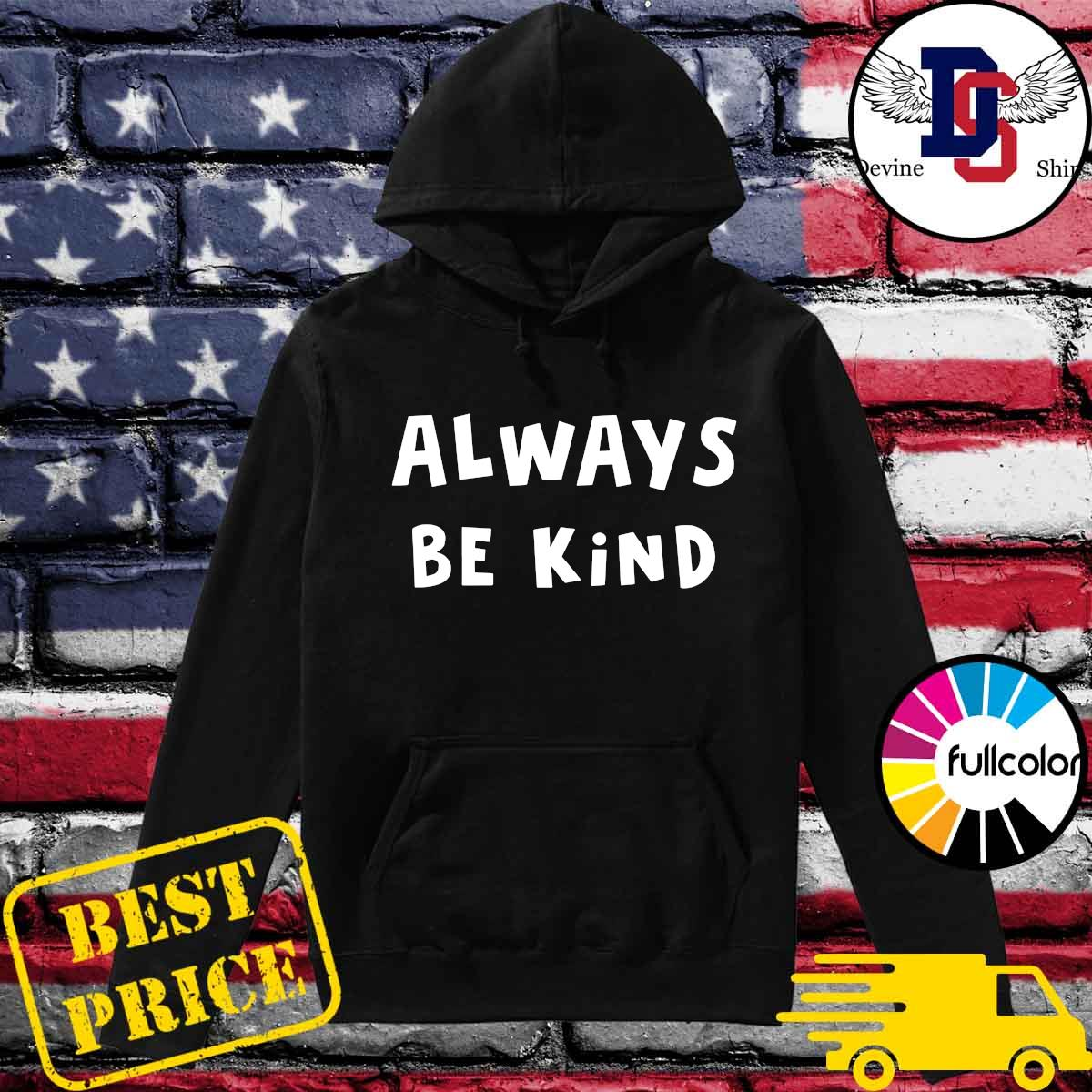 Official Always Be Kind Shirt Hoodie