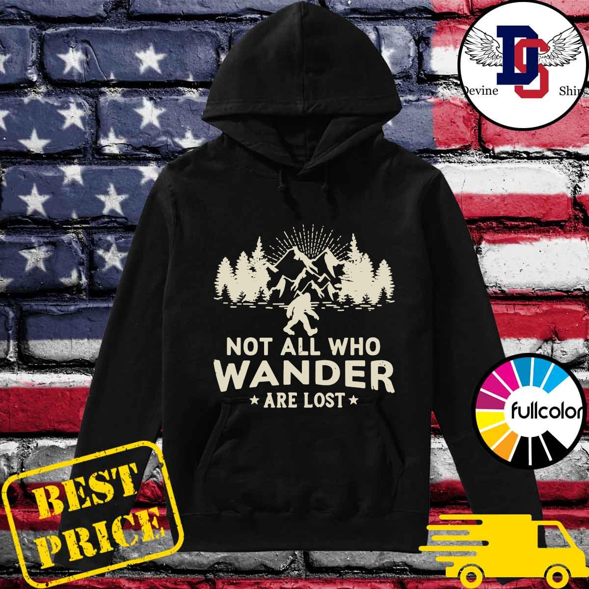 Official Bigfoot Not All Who Wander Are Lost Shirt Hoodie