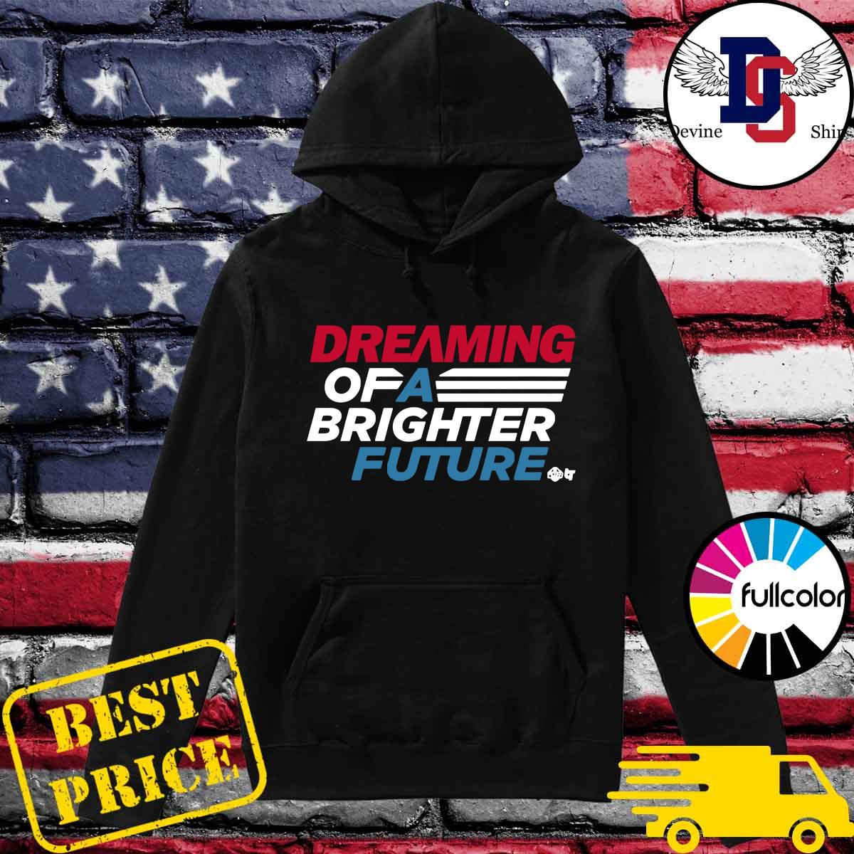 Official Dreaming Of A Brighter Future Shirt Hoodie