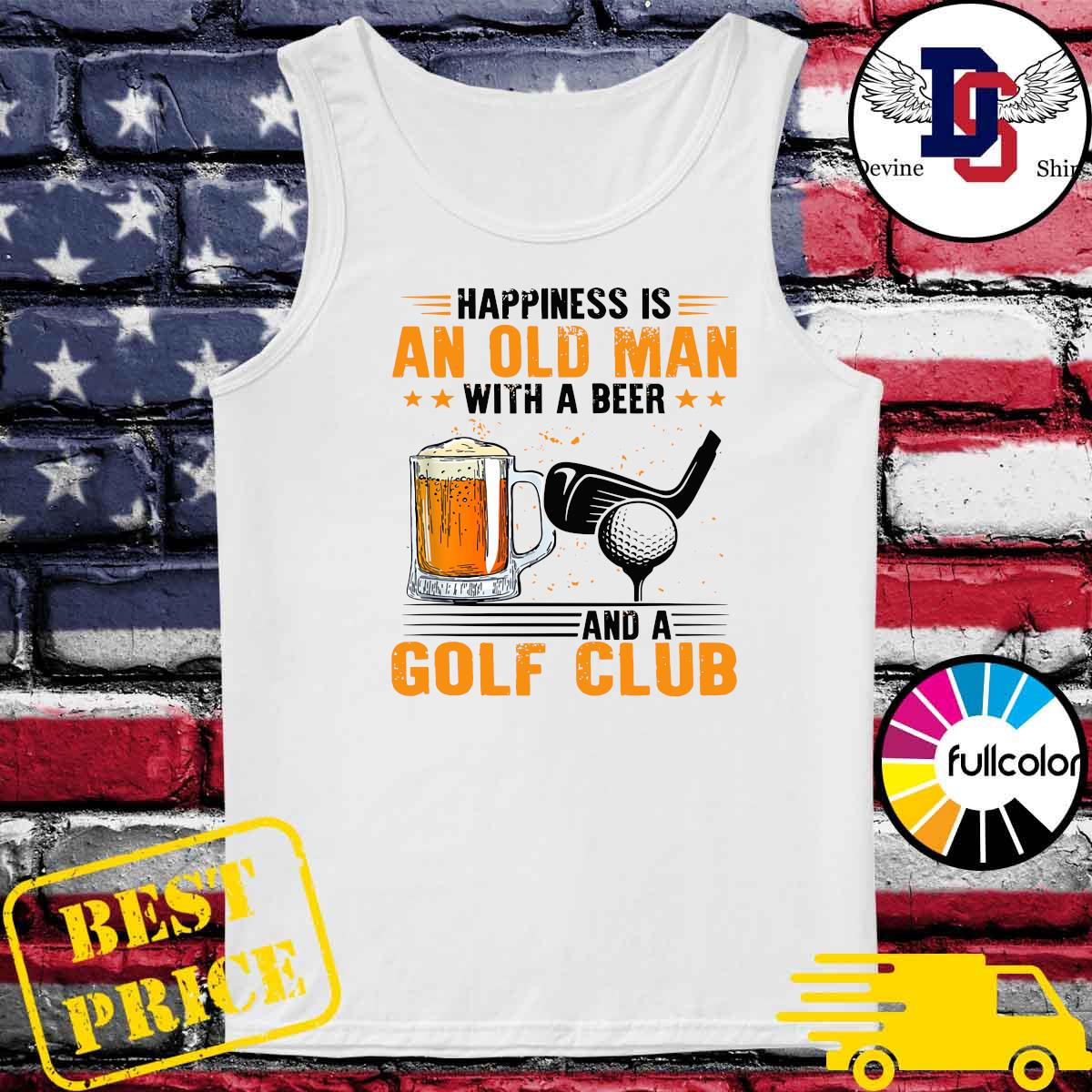Official Happines Is An Old Man With A Beer And A Golf Club Shirt Tank-top