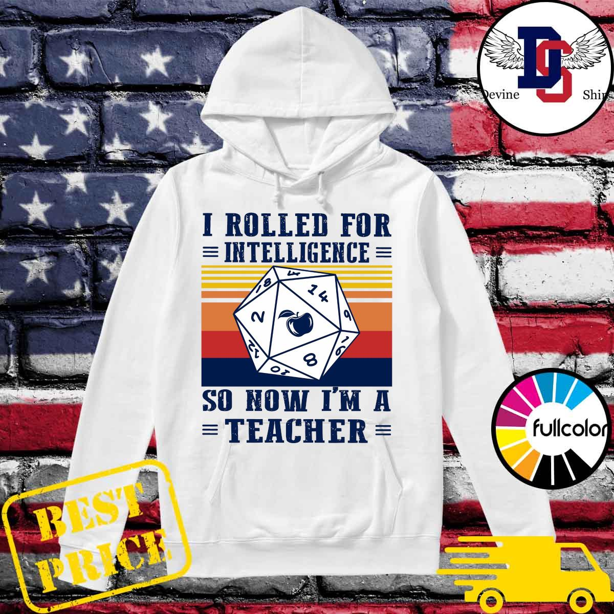 Official I Rolled For Intelligence So Now I'm A Teacher Vintage Shirt Hoodie