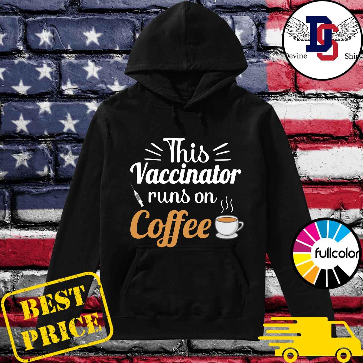 Official This Vaccinator Runs On Coffee Shirt Hoodie