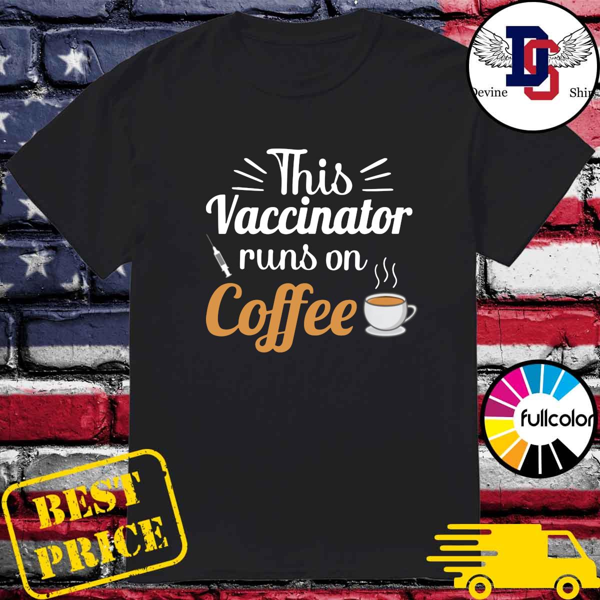 Official This Vaccinator Runs On Coffee Shirt
