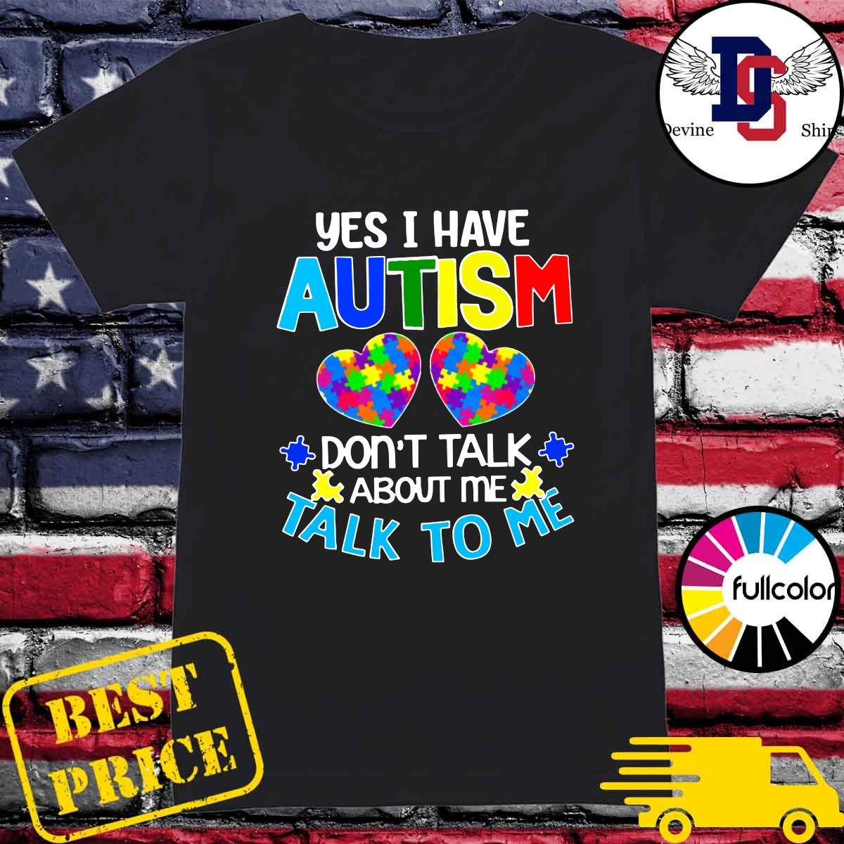Official Yes I Have Autism Heart Don't Take About Me Talk To Me Shirt Ladies