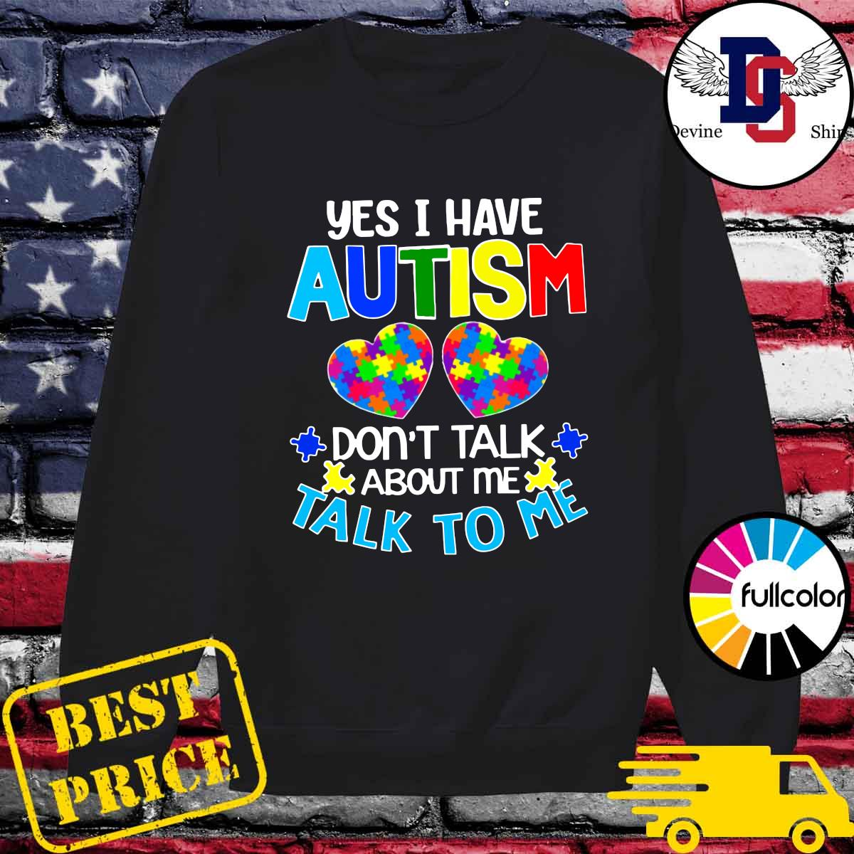 Official Yes I Have Autism Heart Don't Take About Me Talk To Me Shirt Sweater
