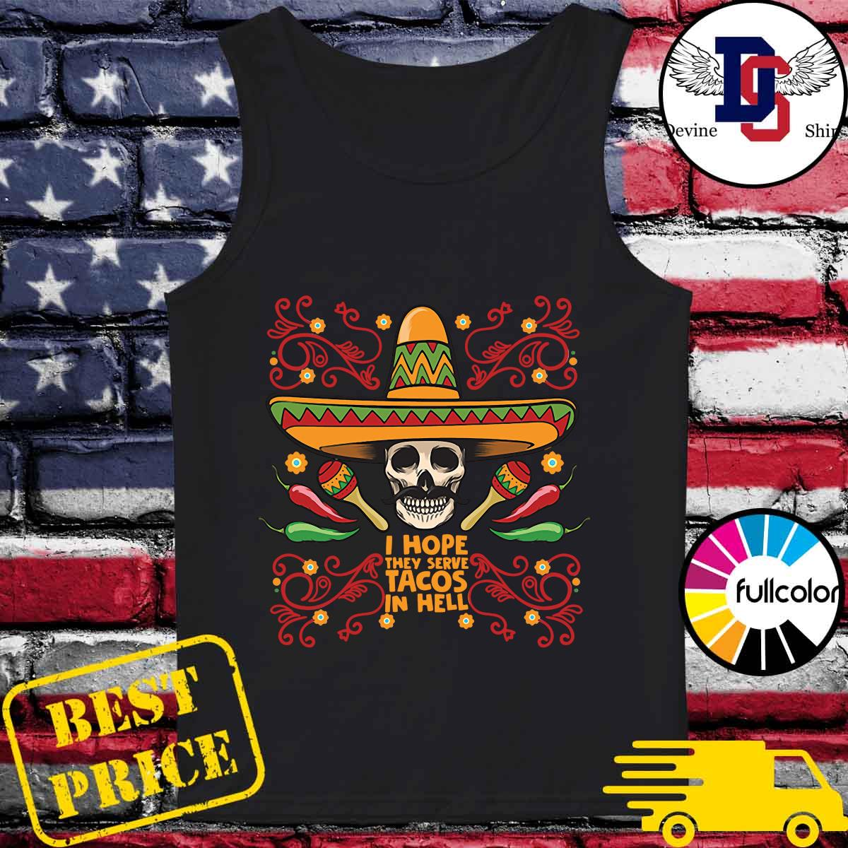 Skull I Hope They Serve Tacos In Hell Shirt Tank-top