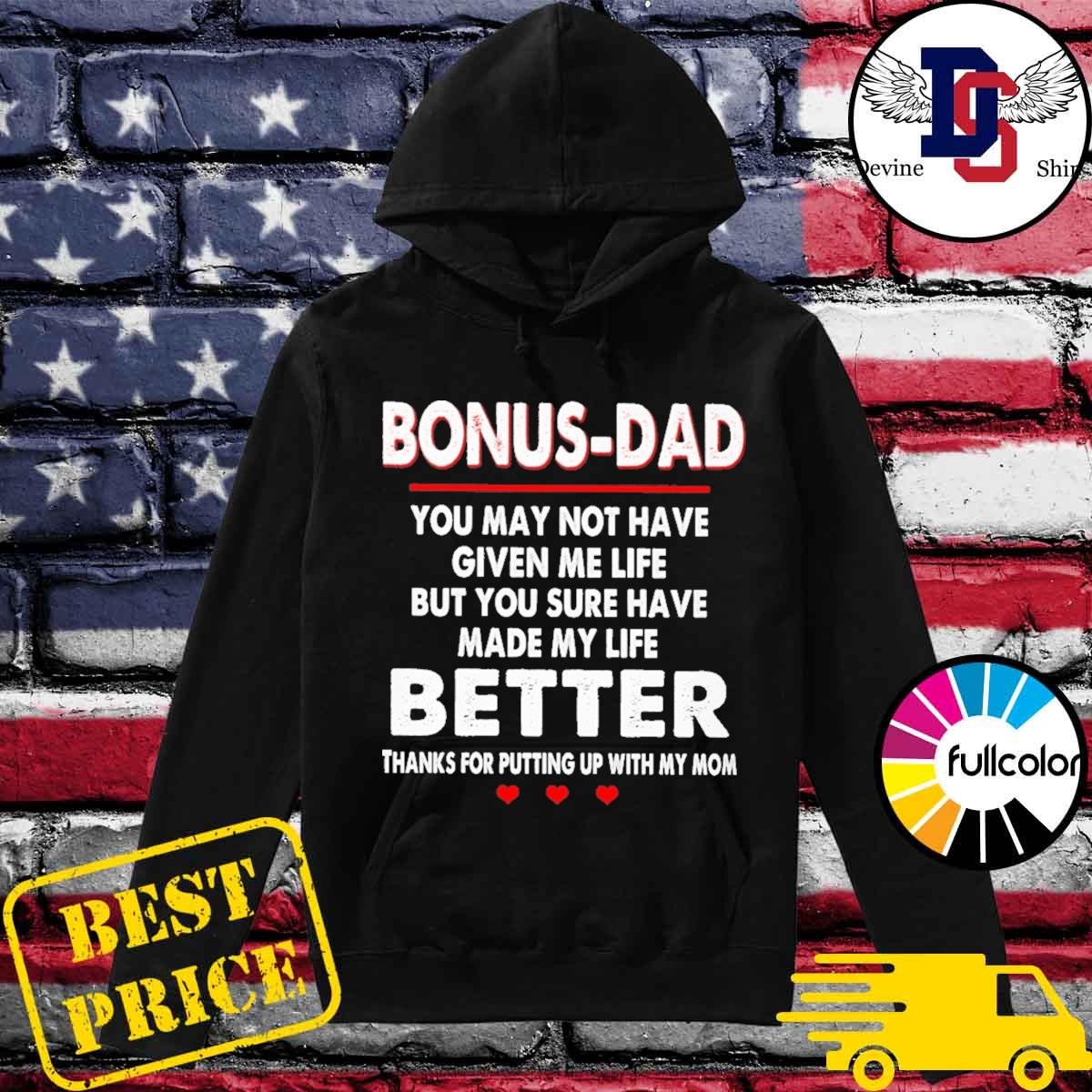 Bonus-Dad you may not have given me life but you sure have made my life better thanks for putting up with my mom s Hoodie