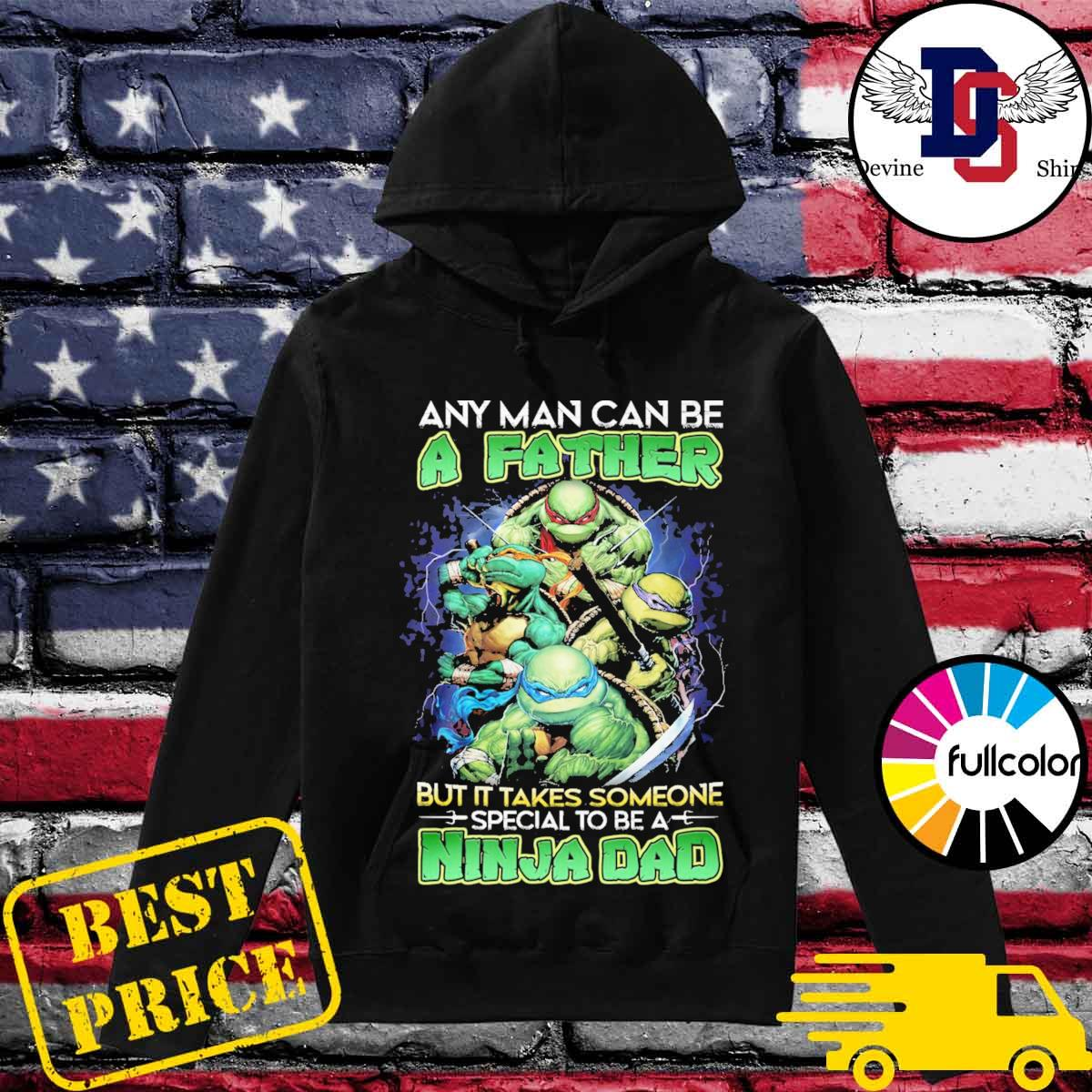 Teenage Mutant Ninja Turtles Any man can be a Father but it takes someone special to be Ninja Dad s Hoodie