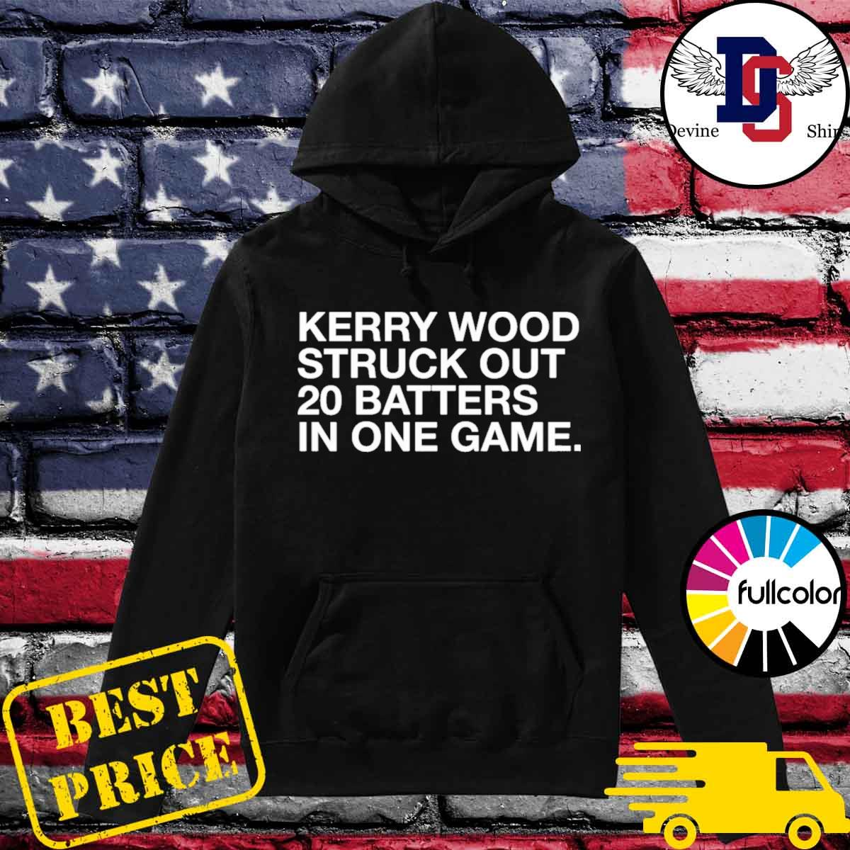 Kerry Wood Struck Out 20 Batters In One Game Shirt Hoodie
