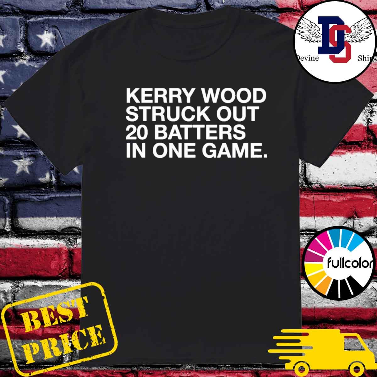 Kerry Wood Struck Out 20 Batters In One Game Shirt