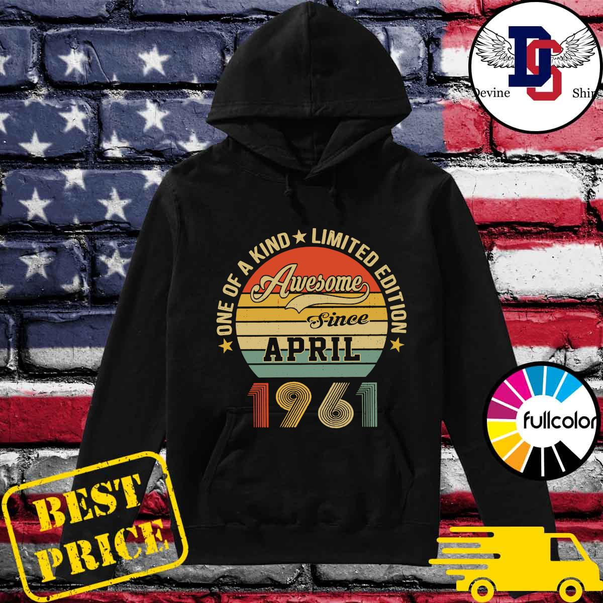 Awesome Since April 1961 One Of A Kind Limited Edition Vintage Shirt Hoodie