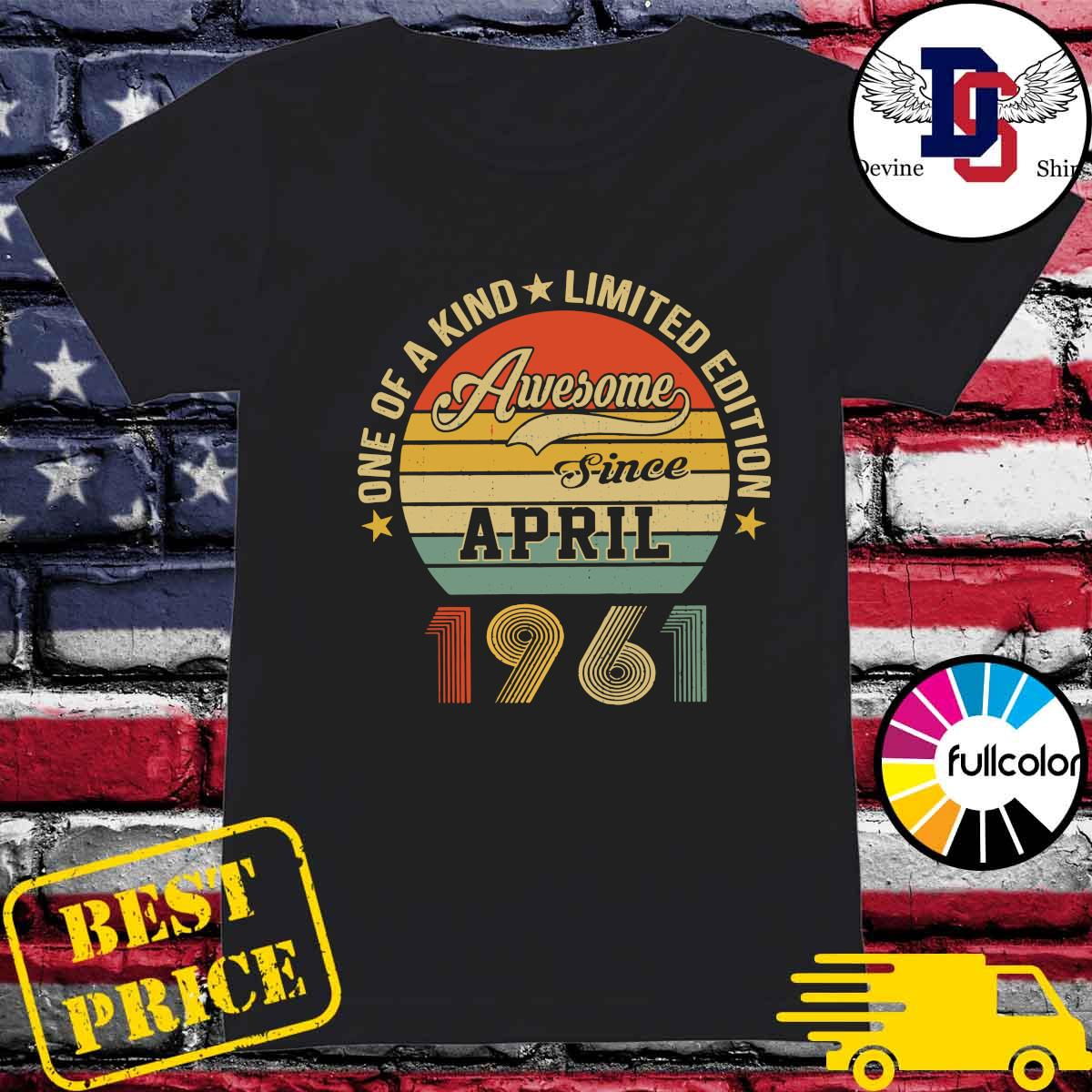 Awesome Since April 1961 One Of A Kind Limited Edition Vintage Shirt Ladies