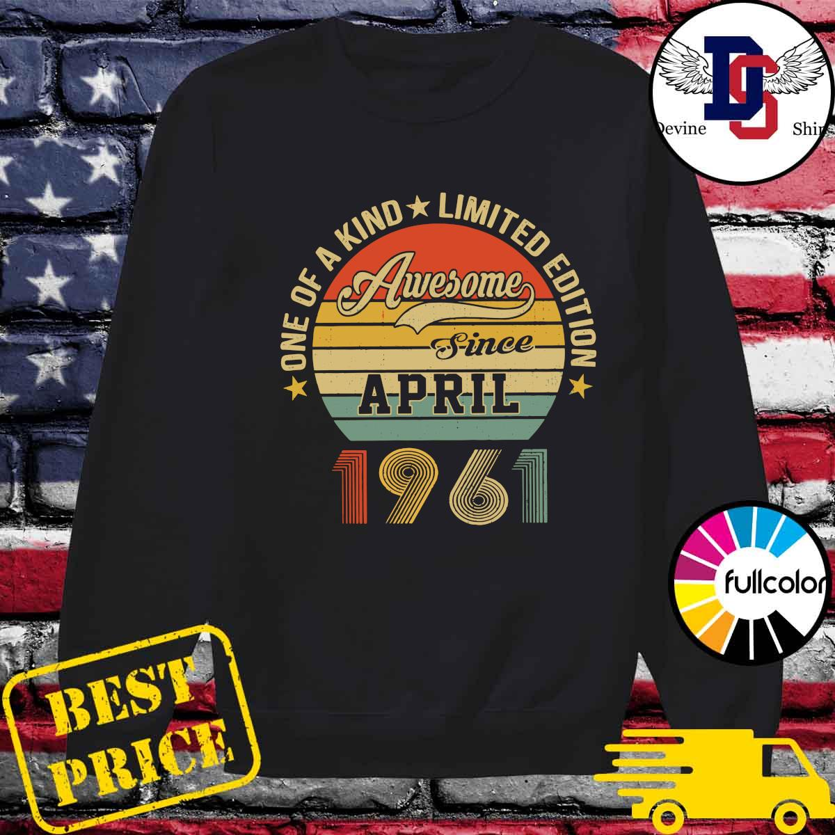 Awesome Since April 1961 One Of A Kind Limited Edition Vintage Shirt Sweater