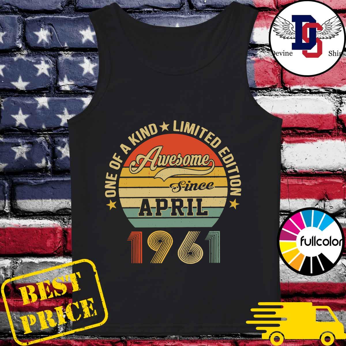 Awesome Since April 1961 One Of A Kind Limited Edition Vintage Shirt Tank-top