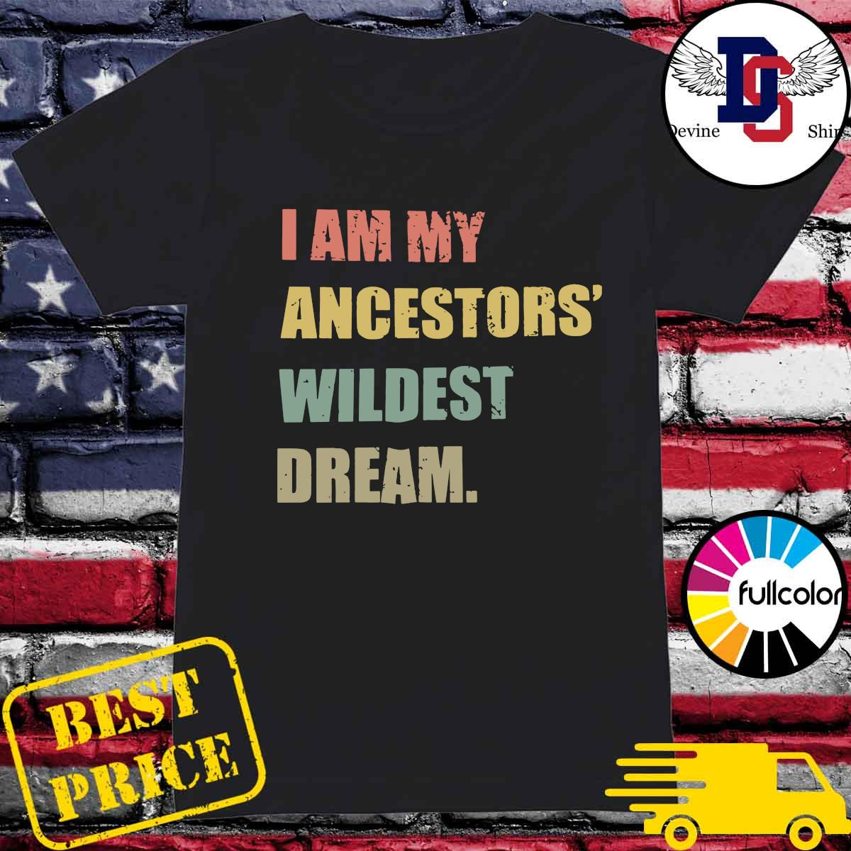 I Am My Ancestor's Wildest Dream Shirt Ladies