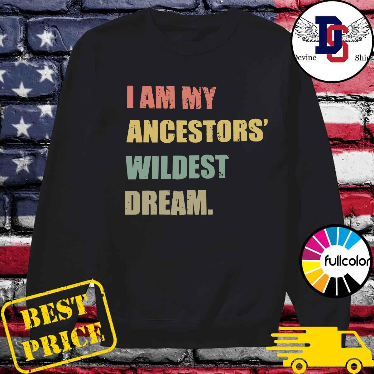 I Am My Ancestor's Wildest Dream Shirt Sweater