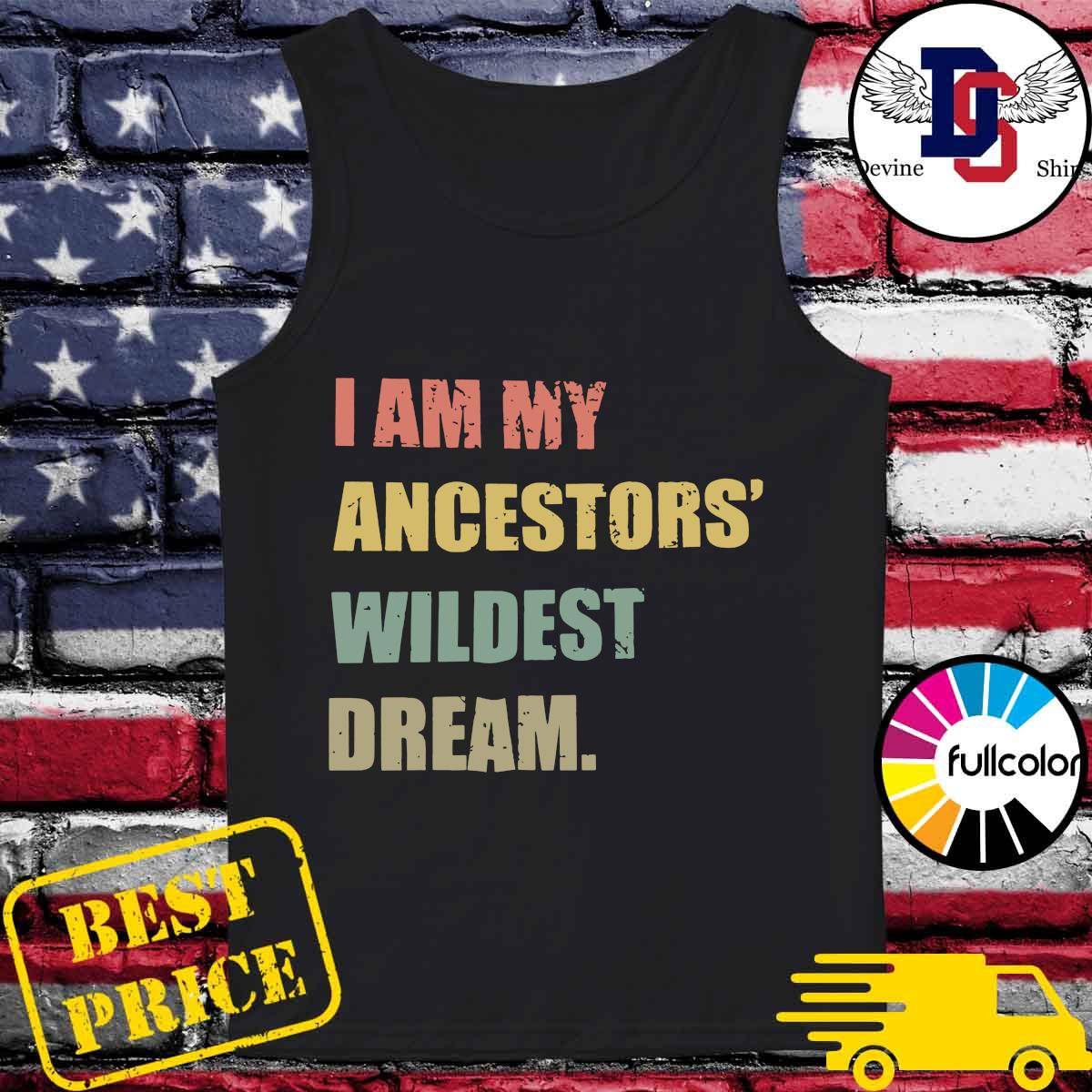 I Am My Ancestor's Wildest Dream Shirt Tank-top