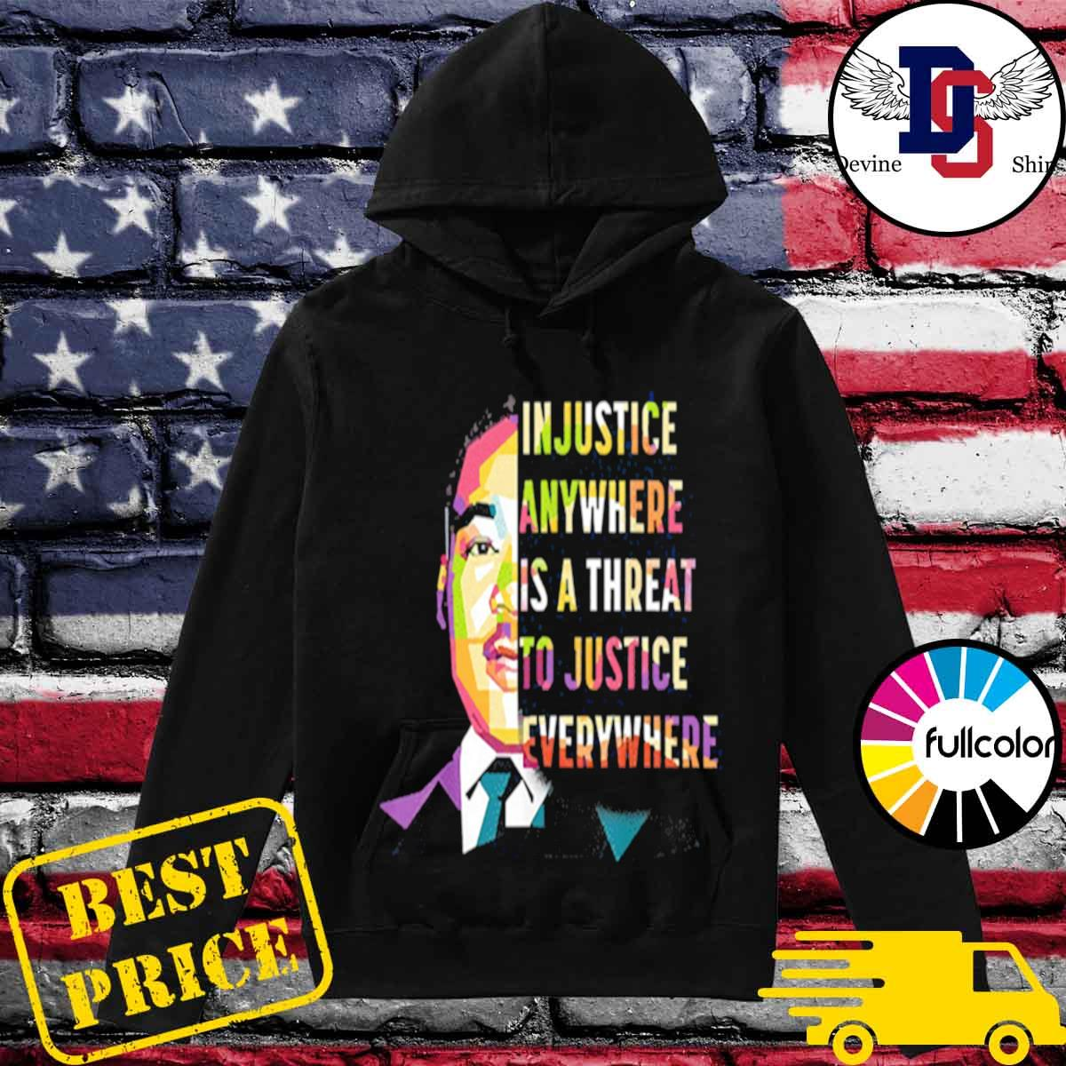 Martin luther king jr in justice anywhere is a threat to justice everywhere s Hoodie