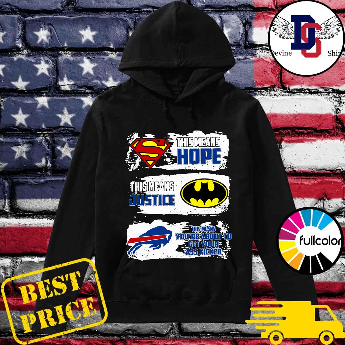 Superman This Means Hope, Batman This Means Justice, Buffalo Bills This Means You_re About To Get Your Ass Kicked Shirt Hoodie