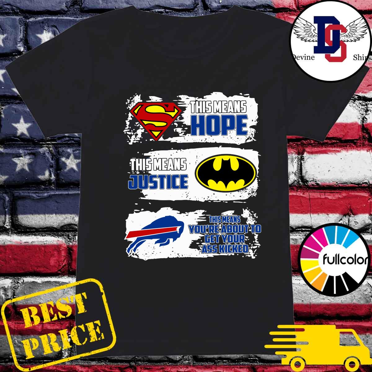 Superman This Means Hope, Batman This Means Justice, Buffalo Bills This Means You_re About To Get Your Ass Kicked Shirt Ladies