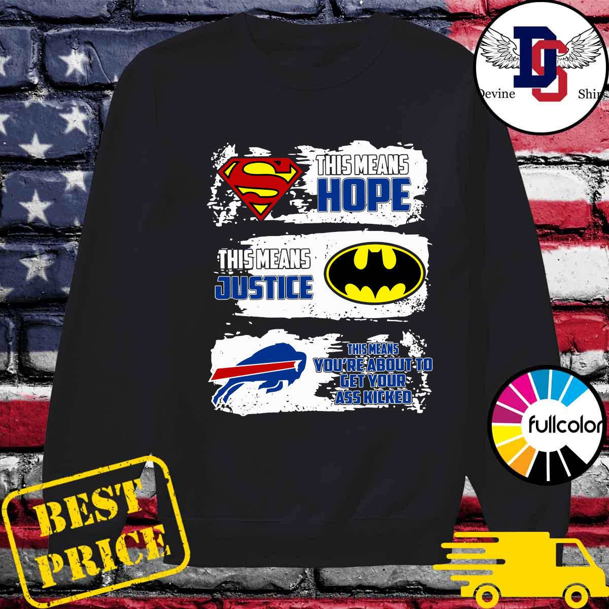 Superman This Means Hope, Batman This Means Justice, Buffalo Bills This Means You_re About To Get Your Ass Kicked Shirt Sweater