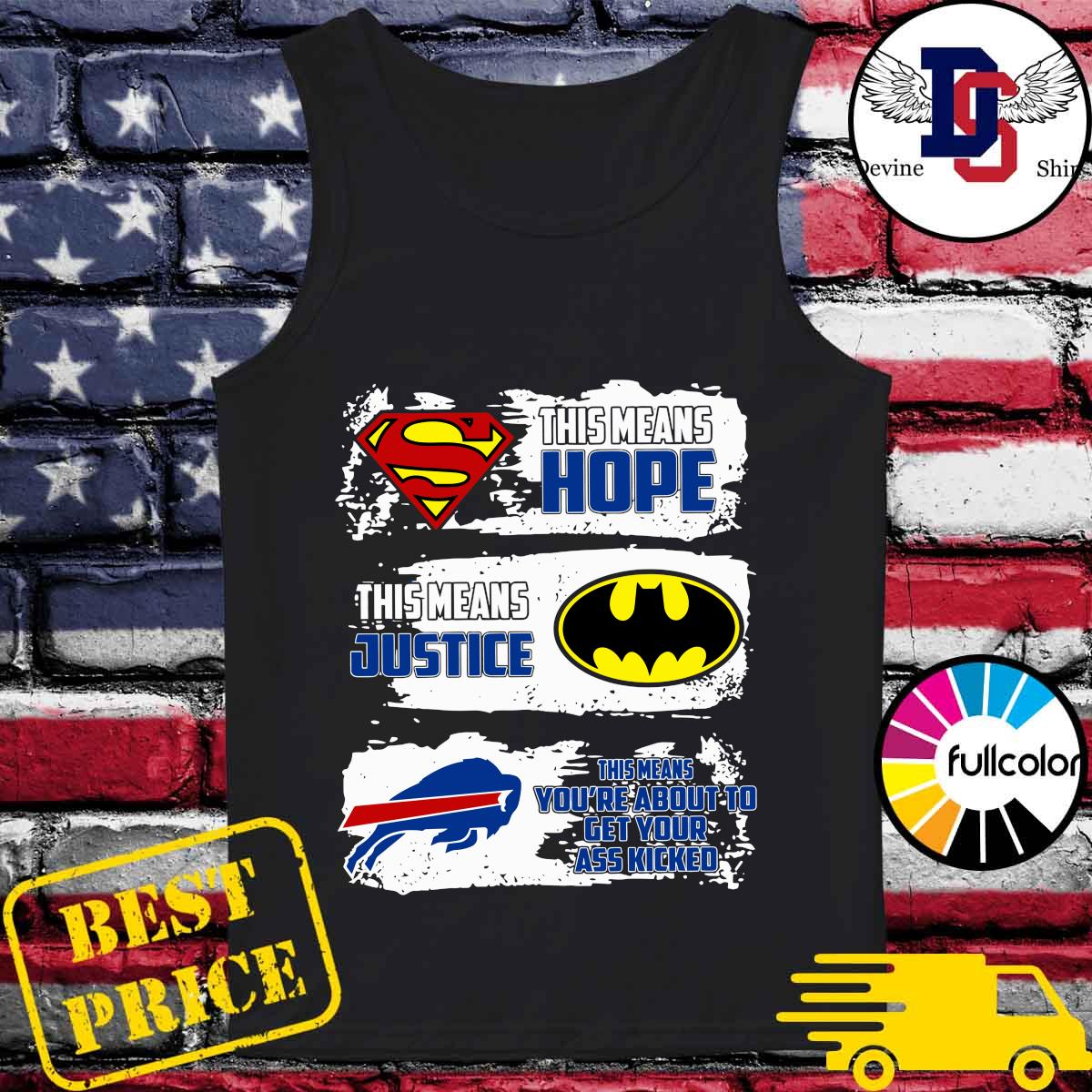 Superman This Means Hope, Batman This Means Justice, Buffalo Bills This Means You_re About To Get Your Ass Kicked Shirt Tank-top