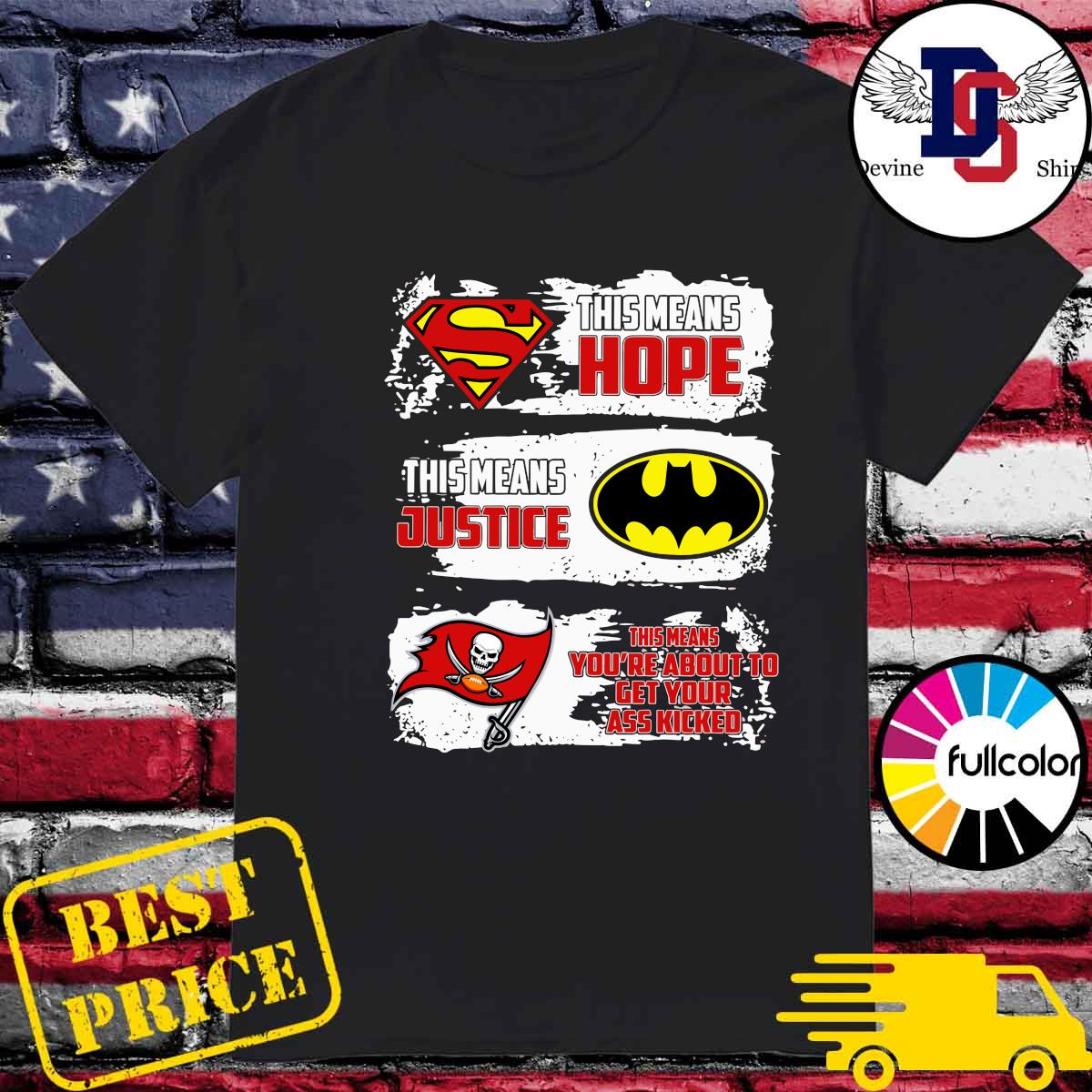 Superman This Means Hope, Batman This Means Justice, Tampa Bay Buccaneers This Means You_re About To Get Your Ass Kicked Shirt