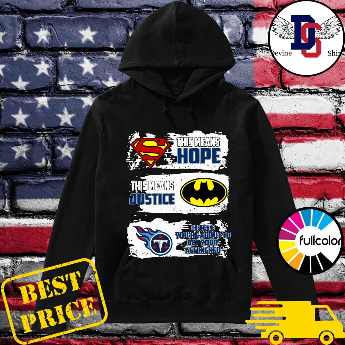 Superman This Means Hope, Batman This Means Justice, Tennessee Titans This Means You_re About To Get Your Ass Kicked Shirt Hoodie