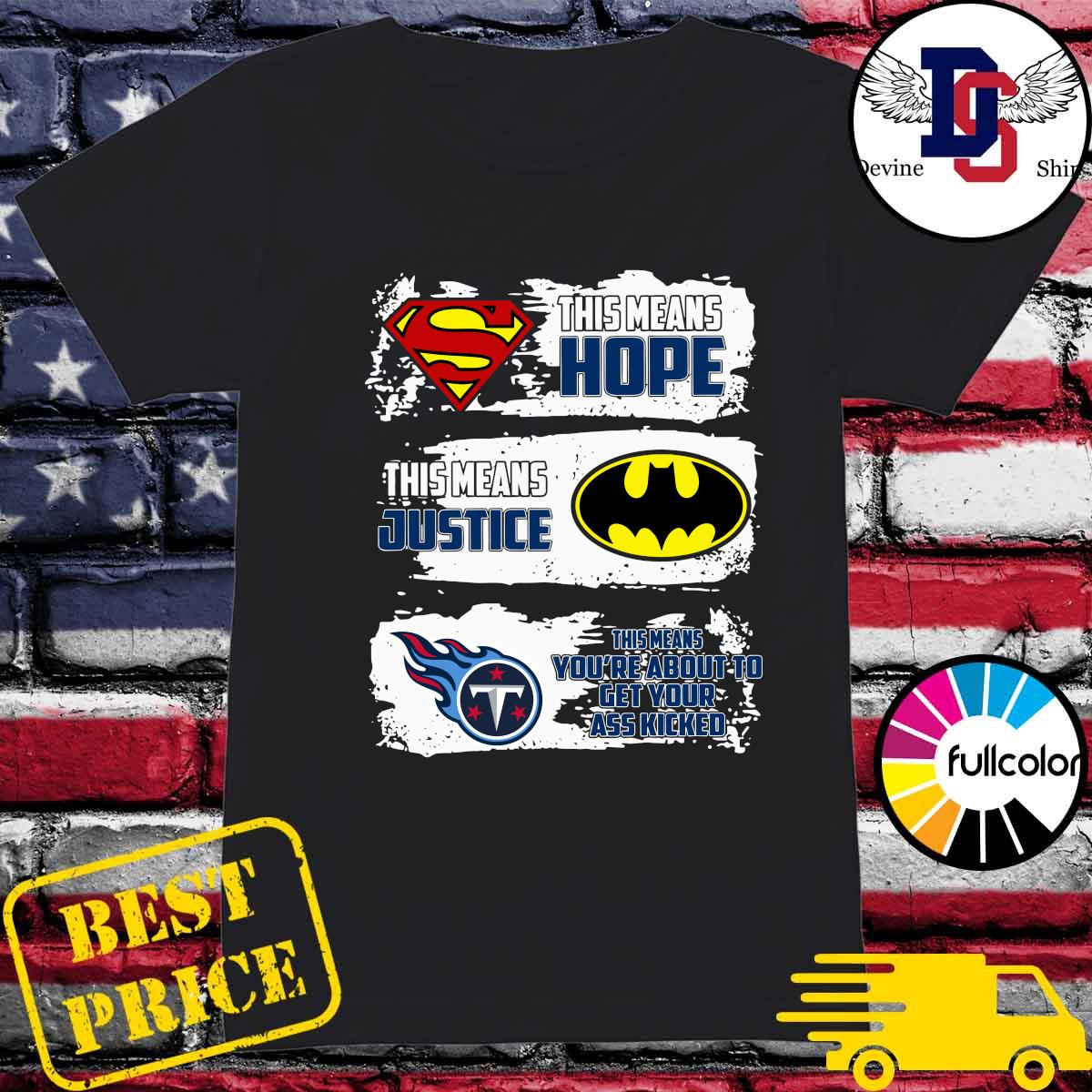Superman This Means Hope, Batman This Means Justice, Tennessee Titans This Means You_re About To Get Your Ass Kicked Shirt Ladies