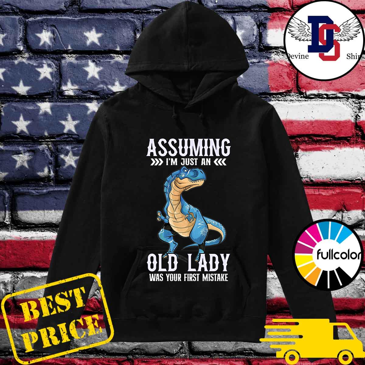 The Dinosaur Assuming I_m Just An Old Lady Was Your First Mistake Shirt Hoodie