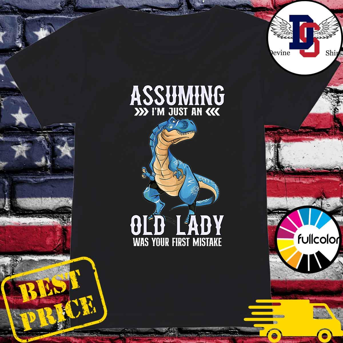 The Dinosaur Assuming I_m Just An Old Lady Was Your First Mistake Shirt Ladies