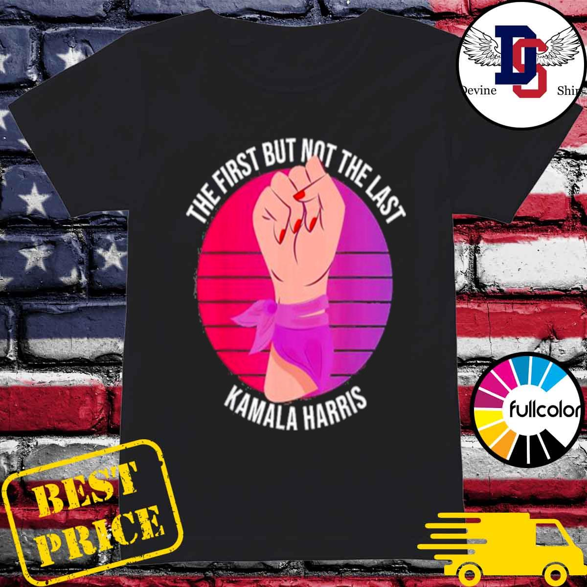 Official The first but not the last kamala harris classic s Ladies