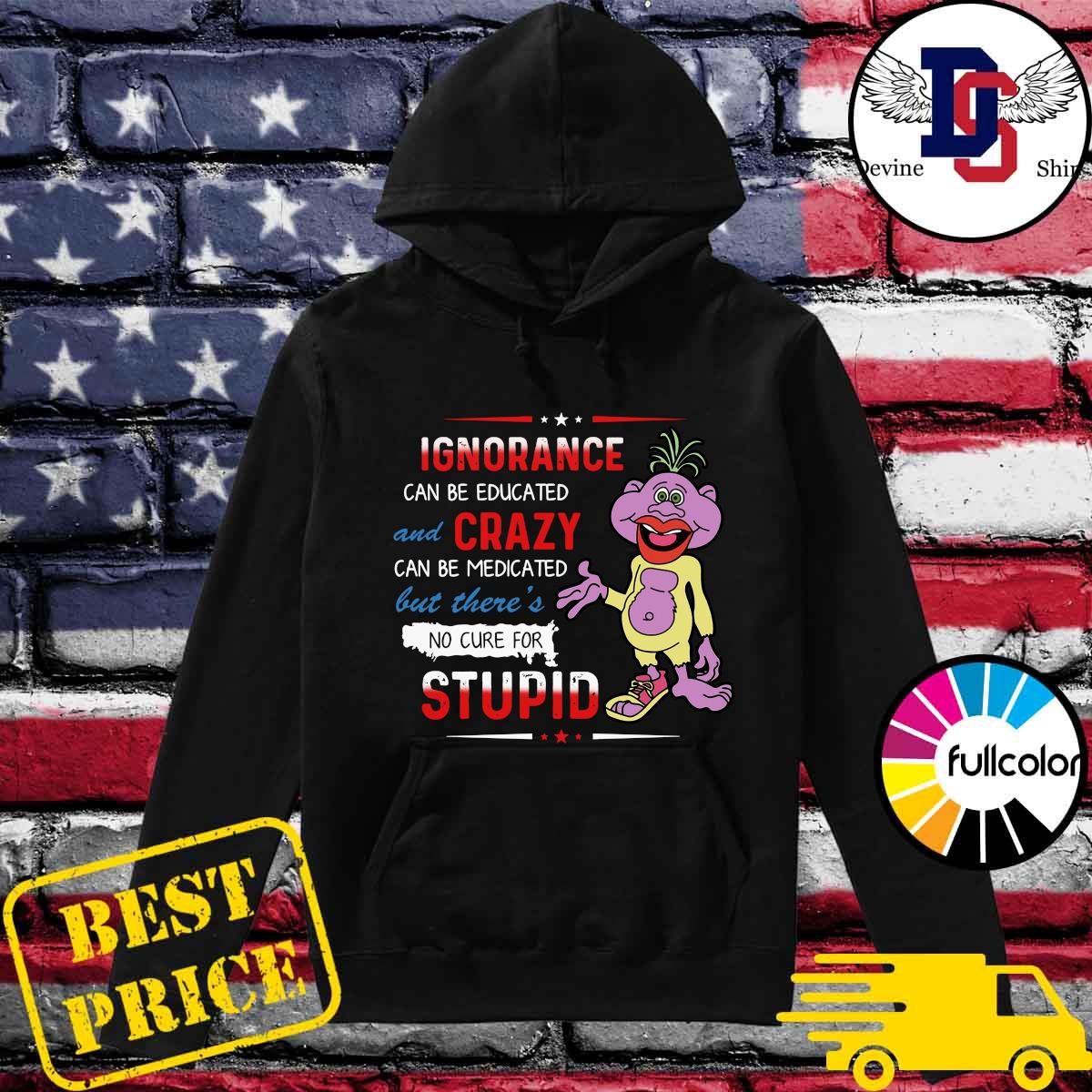 Peanut Jeff Dunham Ignorance Can Be Educated And Crazy Can Be Medicated But The_re Stupid Shirt Hoodie