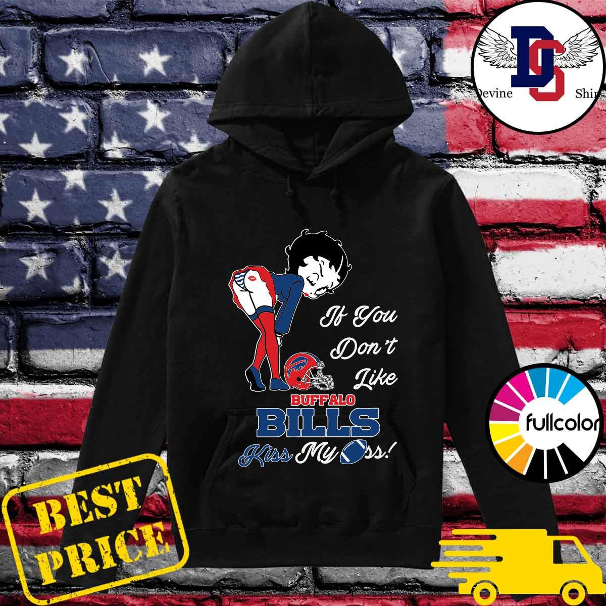 Pretty Girl If You Don't Like Buffalo Bills Kiss My Ass Shirt Hoodie