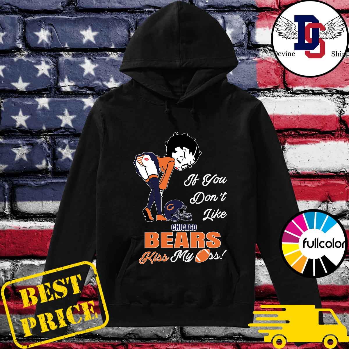 Pretty Girl If You Don't Like Chicago Bears Kiss My Ass Shirt Hoodie