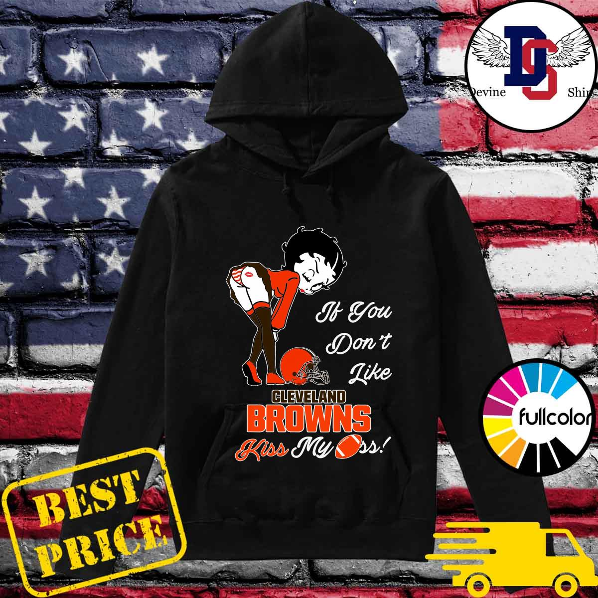 Pretty Girl If You Don't Like Cleveland Browns Kiss My Ass Shirt Hoodie