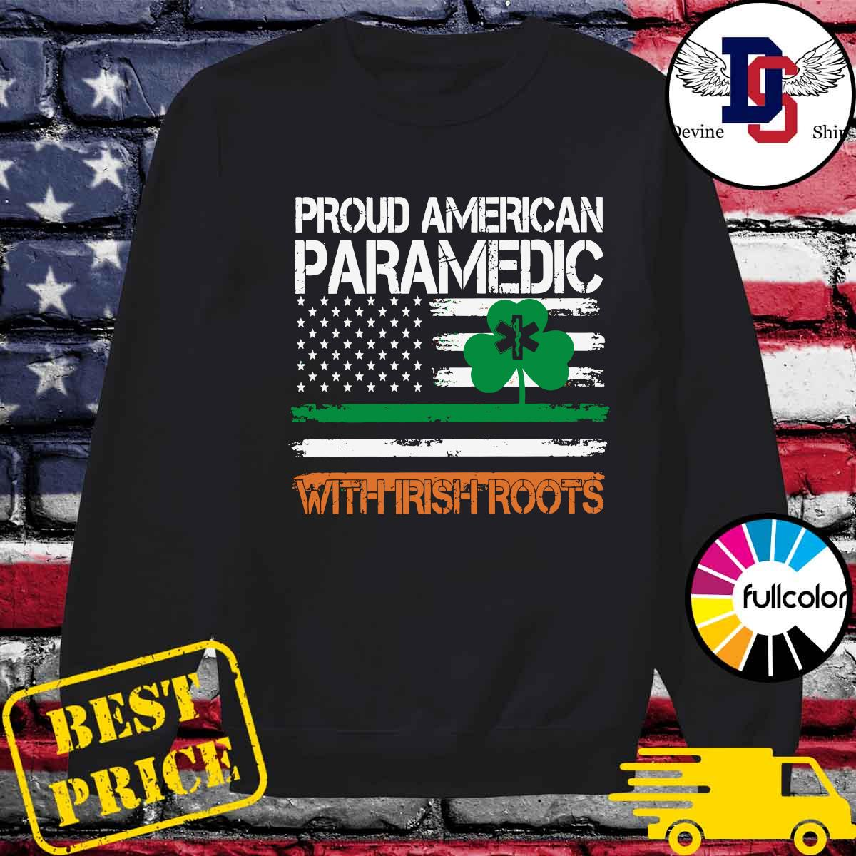 Proud American Paramedic With Irish Roots Flag Shirt Sweater